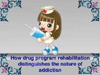 How drug program rehabilitation distinguishes the nature of addiction