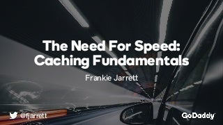 The Need For Speed: Caching Fundamentals