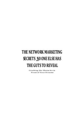 The network marketing secrets n0 one else has the guts to reveal