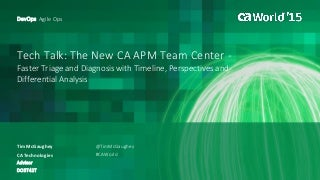 Tech Talk: The New CA Application Performance Management Team Center—Faster Triage and Diagnosis with Timeline, Perspectives and Differential Analysis