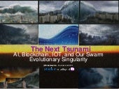 The Next Tsunami AI Blockchain IOT and Our Swarm Evolutionary Singularity