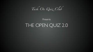 The Open Quiz 2.0 - Tack On Quiz Club
