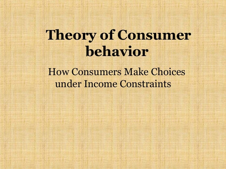 consumer behaviour theories This article critiques the economic, symbolic and consumer culture perspectives of consumption and their impact on the strategies pursued by the marketers to understand the various perspectives of consumption, one needs to take an approach that combines the different dimensions of consumption for economic, symbolic purposes which combines with the overall consumer culture as the zeitgeist to.