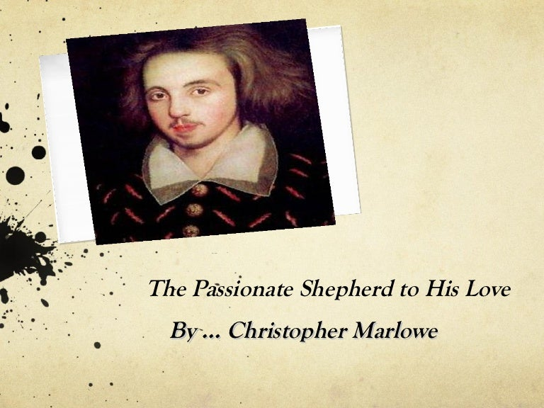 a comparison and contrast of love in christopher marlowes the passionate shepherd to his love and c  'the passionate shepherd to his love' is a pastoral love poem written by christopher marlowe it presents the pleas of a love-struck shepherd calling to his beloved to spend her life with him.