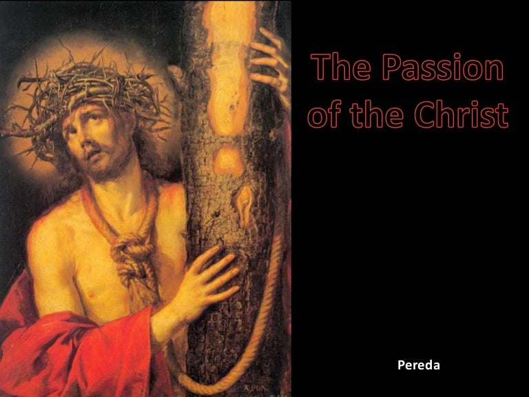 the passion of the christ essay christ the king college de maranding maranding, lala, lanao del norte project in christian living 3 (the passion of christ's reflection) submitted by: mae charity anne bandala penaloza submitted to: brother redeemer the passion of christ (reflection) life is precious life is a gift.