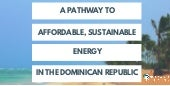 Pathway to Affordable, Sustainable Energy in the Dominican Republic