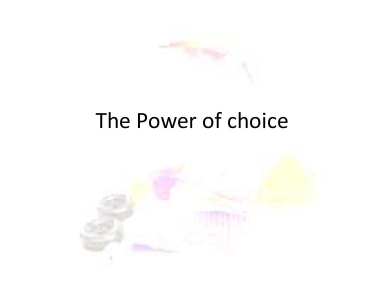 the power of choice The power of choice nico luce 1 season , 3 episodes we cannot always control the circumstances of our lives, but we can choose how we respond to them nico explores three choices we have in any experience presented by life accept the situation, make a change, or walk away.