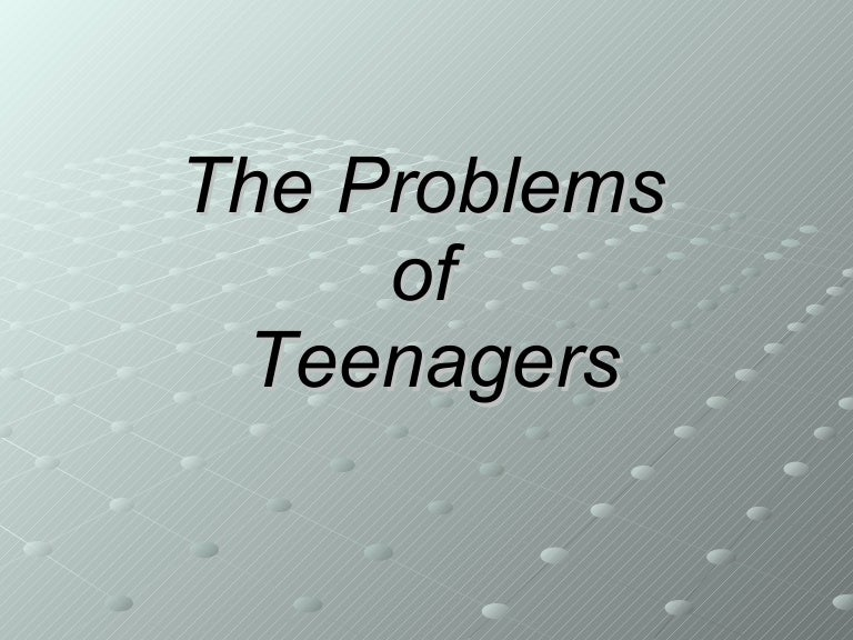 the problems of teenagers