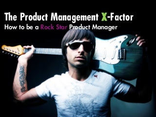 The Product Management X-Factor: How to be a Rock Star Product Manager