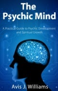 The Psychic Mind: A Practical Guide to Psychic Development & Spiritual Growth (ebook sample)