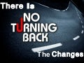 There Is No Turning Back The Changes