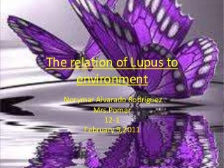 The relation of lupus to environment presentation feb.9.2011