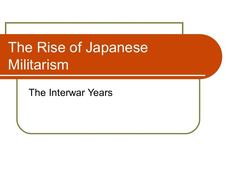 an analysis of the rise of japanese militarism Japanese militarism franklin roosevelt was the 32nd american president who served in office from march 4, 1933 to april 12, 1945 one of the important events during his presidency was the rise of japanese militarism.