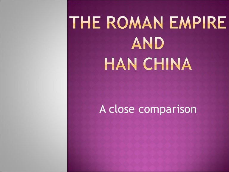 han vs rome comparative essay Han china vshan vs rome essay austin kittrell han vs rome the choice of which society i would rather be a merchant in is quite obviously the roman empire for a variety ofview essay — han china and rome essay from ap world advanced p at episcopal high school, baton rouge.