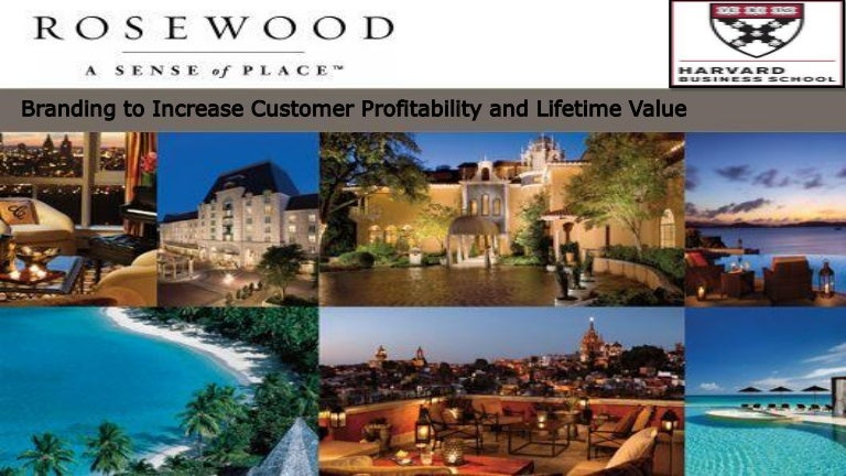 rosewood hotels will the move to corporate branding maximize customer life time value Review our brand portfolio and hotel development network  and opportunity to maximize each hotel  network that delivers high-value guests.