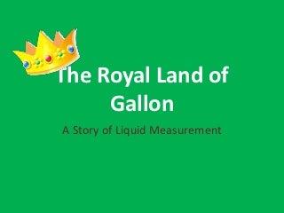 The royal land of gallon