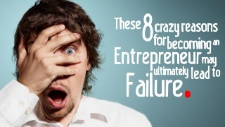 These 8 Crazy Reasons for Becoming an Entrepreneur May Ultimately Lead to Failure