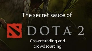 The secret sauce of Dota 2: crowdsourcing and crowdfunding