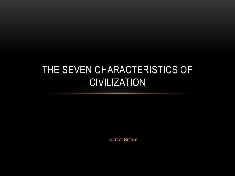 The seven characteristics of civilization