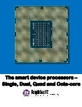 The smart device processors – single, dual, quad and octa core