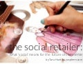 The Social Retailer: what 'social' means for the  future of commerce
