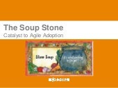 The Soup Stone - Catalyst to Agile Adoption
