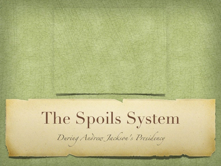 Spoils System Andrew Jackson the spoils system (andrew jackson)