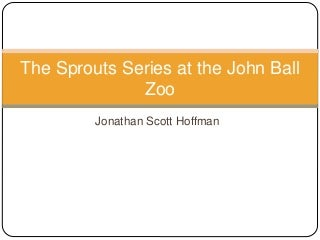The Sprouts Series at the John Ball Zoo