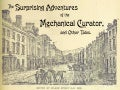 The surprising adventures of the mechanical curator