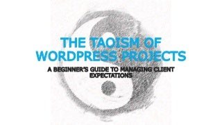 THE TAOISM OF WORDPRESS PROJECTS: A BEGINNER'S GUIDE TO MANAGING CLIENT EXPECTATIONS (MEDIA THEATER / N106)