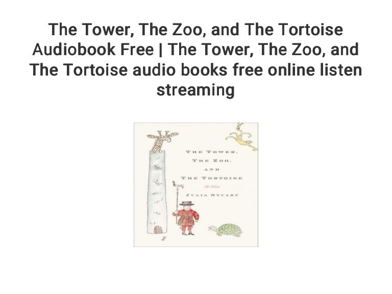 The Tower The Zoo And The Tortoise Audiobook Free The Tower