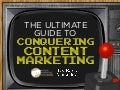 The Ultimate Guide to Conquering Content Marketing