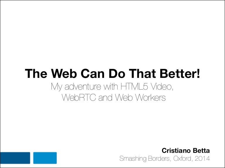 The web can do that better - My adventure with HTML5 Vide