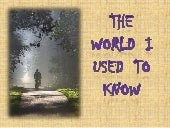 The world i used to know
