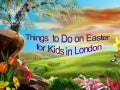 Things to Do With Kids This Easter in London