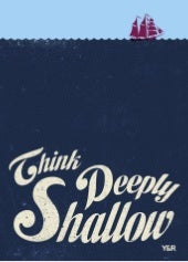 Think deeply shallow