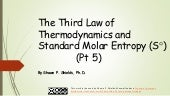 Chem 2 - Third Law of Thermodynamics and Standard Molar Entropy V