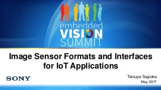 """""""Image Sensor Formats and Interfaces for IoT Applications,"""" a Presentation from Sony"""