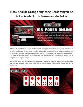 Tidak sedikit orang yang yang berdatangan ke poker7club untuk bermaian idn poker.pdf11,.