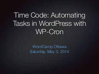 Time Code: Automating Tasks in WordPress with WP-Cron