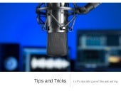 Tips and tricks for better podcasting and broadcasting