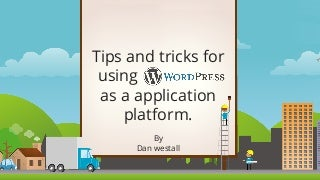 Tips and tricks for using wordpress as application platform.
