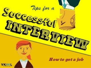Tips For A Successful Interview - How To Get A Job
