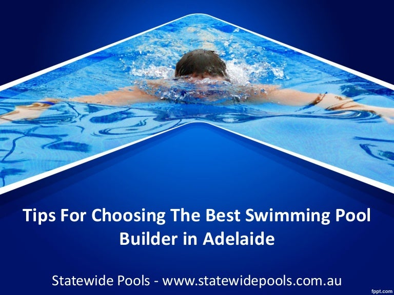 Tips For Choosing The Best Swimming Pool Builder In Adelaide