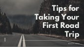 Tips for taking your first road trip
