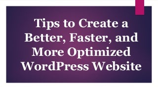 Tips to create a better, faster, and more optimized word press website