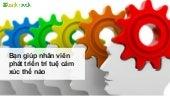 [Leaderbook] Giúp nhân viên phát triển trí tuệ cảm xúc của mình
