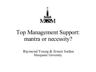 Top Management Support - Mantra or Necessity?
