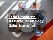 Todd brouillette | A Oracle Technology Sales Executive
