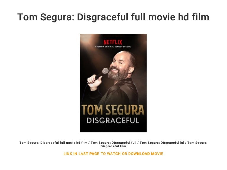 Tom Segura: Disgraceful full movie hd film